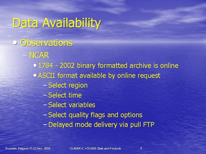 Data Availability • Observations – NCAR • 1784 - 2002 binary formatted archive is