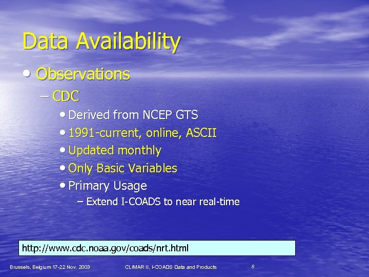 Data Availability • Observations – CDC • Derived from NCEP GTS • 1991 -current,