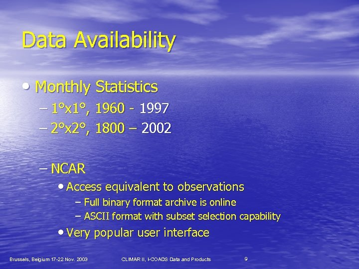 Data Availability • Monthly Statistics – 1°x 1°, 1960 - 1997 – 2°x 2°,