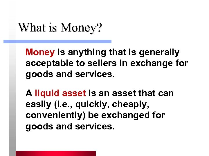 What is Money? Money is anything that is generally acceptable to sellers in exchange