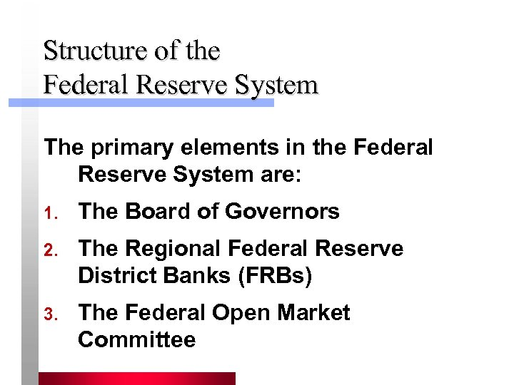 Structure of the Federal Reserve System The primary elements in the Federal Reserve System
