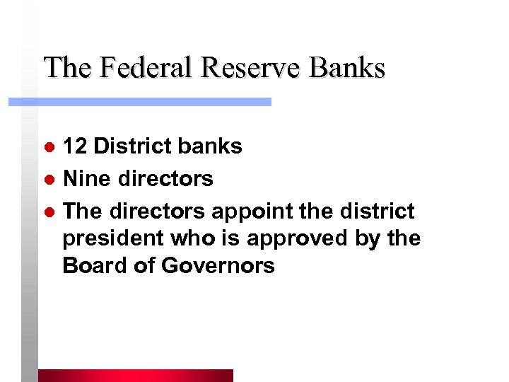 The Federal Reserve Banks 12 District banks l Nine directors l The directors appoint