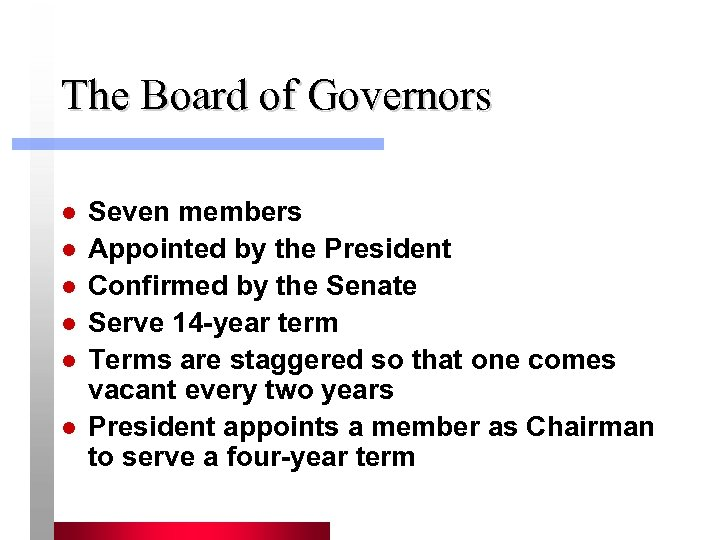 The Board of Governors l l l Seven members Appointed by the President Confirmed