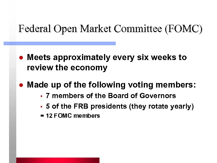 Federal Open Market Committee (FOMC) l Meets approximately every six weeks to review the