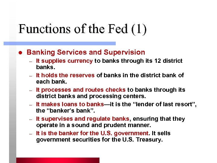 Functions of the Fed (1) l Banking Services and Supervision – – – It