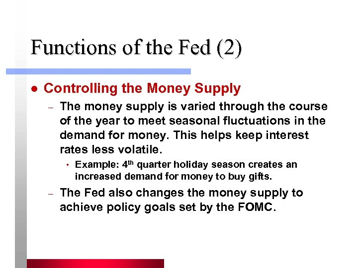 Functions of the Fed (2) l Controlling the Money Supply – The money supply