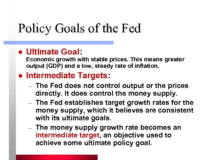 Policy Goals of the Fed l Ultimate Goal: Economic growth with stable prices. This
