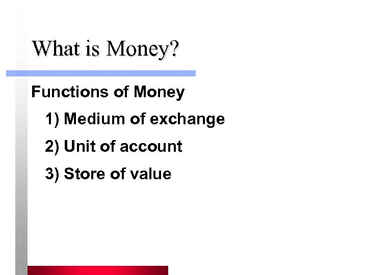 What is Money? Functions of Money 1) Medium of exchange 2) Unit of account