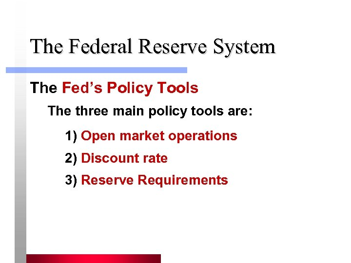 The Federal Reserve System The Fed's Policy Tools The three main policy tools are: