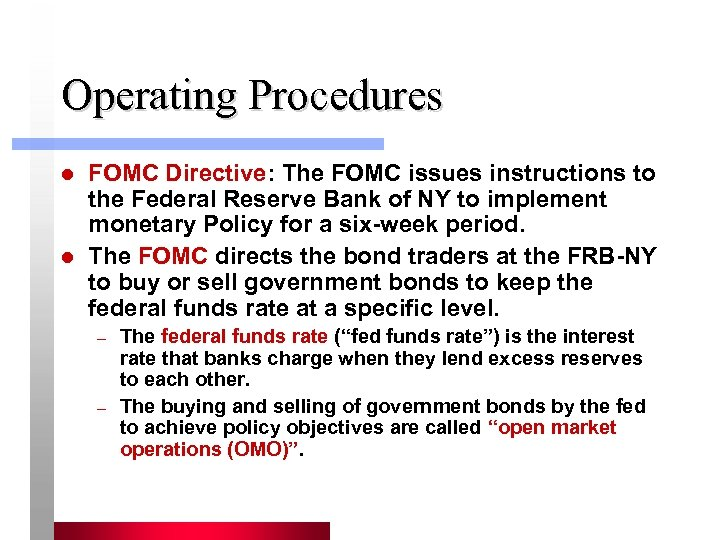 Operating Procedures l l FOMC Directive: The FOMC issues instructions to the Federal Reserve