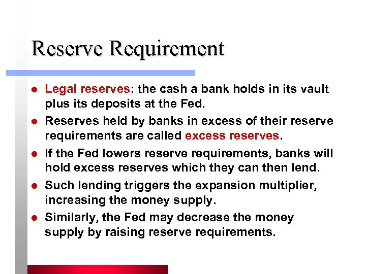 Reserve Requirement l l l Legal reserves: the cash a bank holds in its