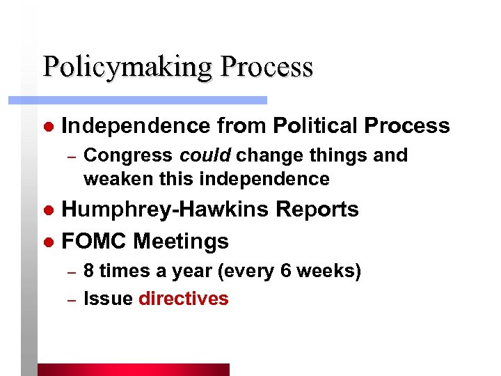 Policymaking Process l Independence from Political Process – Congress could change things and weaken