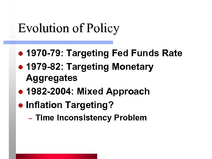 Evolution of Policy 1970 -79: Targeting Fed Funds Rate l 1979 -82: Targeting Monetary