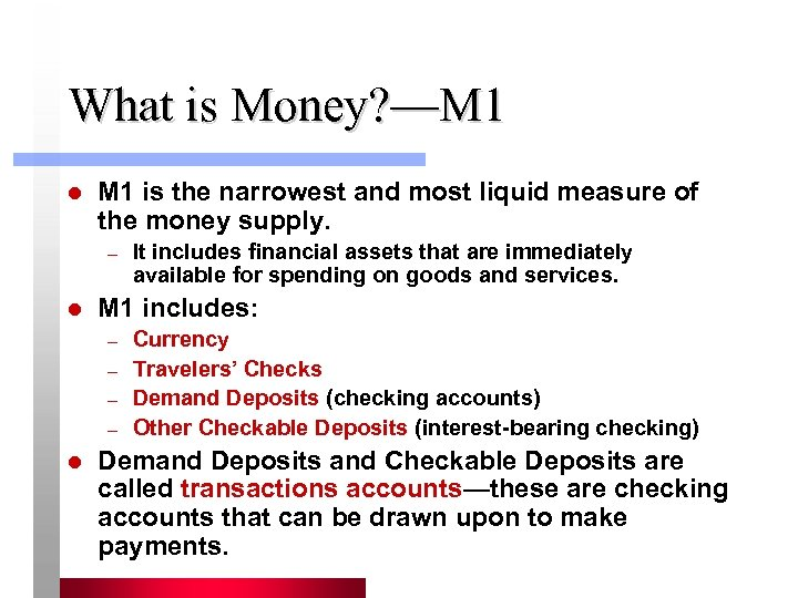 What is Money? —M 1 l M 1 is the narrowest and most liquid
