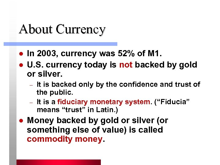 About Currency l l In 2003, currency was 52% of M 1. U. S.