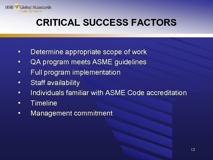 CRITICAL SUCCESS FACTORS • • Determine appropriate scope of work QA program meets ASME