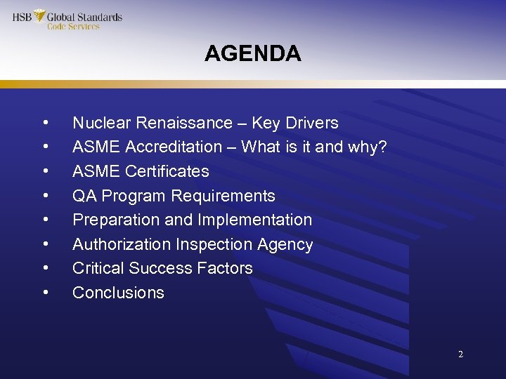 AGENDA • • Nuclear Renaissance – Key Drivers ASME Accreditation – What is it