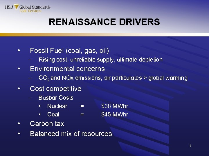 RENAISSANCE DRIVERS • Fossil Fuel (coal, gas, oil) – • Environmental concerns – •