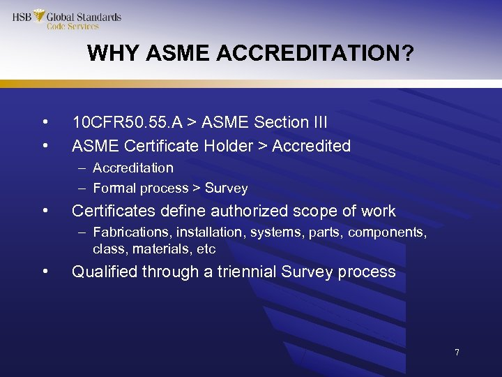 WHY ASME ACCREDITATION? • • 10 CFR 50. 55. A > ASME Section III