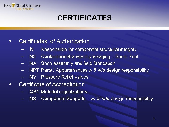 CERTIFICATES • Certificates of Authorization – N Responsible for component structural integrity – –