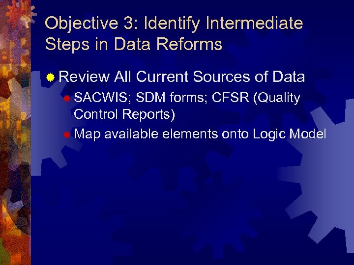 Objective 3: Identify Intermediate Steps in Data Reforms ® Review All Current Sources of
