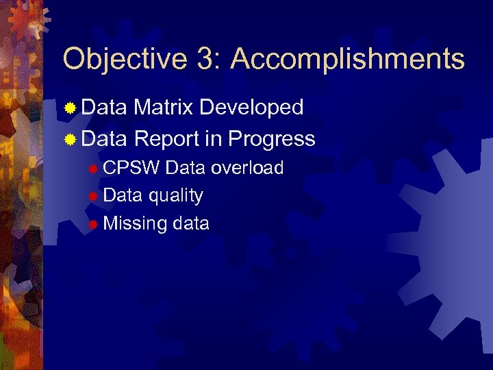 Objective 3: Accomplishments ® Data Matrix Developed ® Data Report in Progress ® CPSW