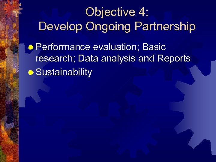 Objective 4: Develop Ongoing Partnership ® Performance evaluation; Basic research; Data analysis and Reports