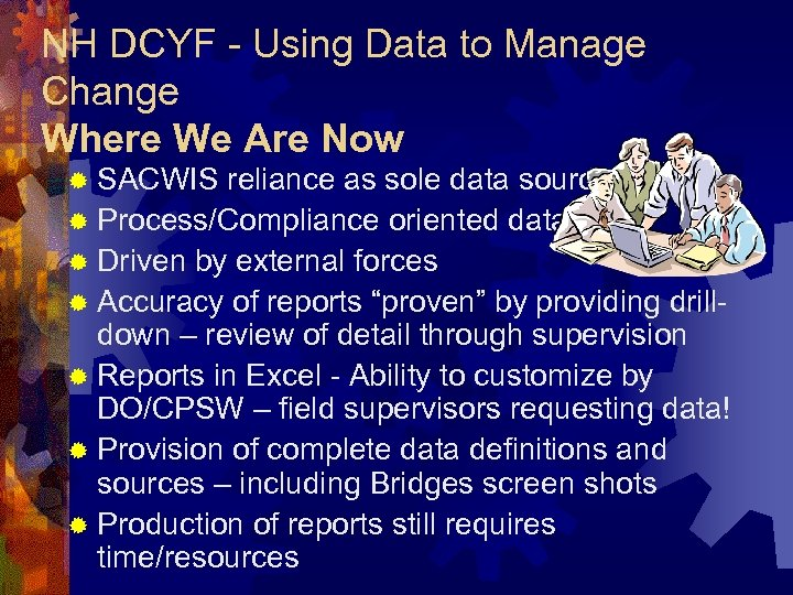 NH DCYF - Using Data to Manage Change Where We Are Now ® SACWIS