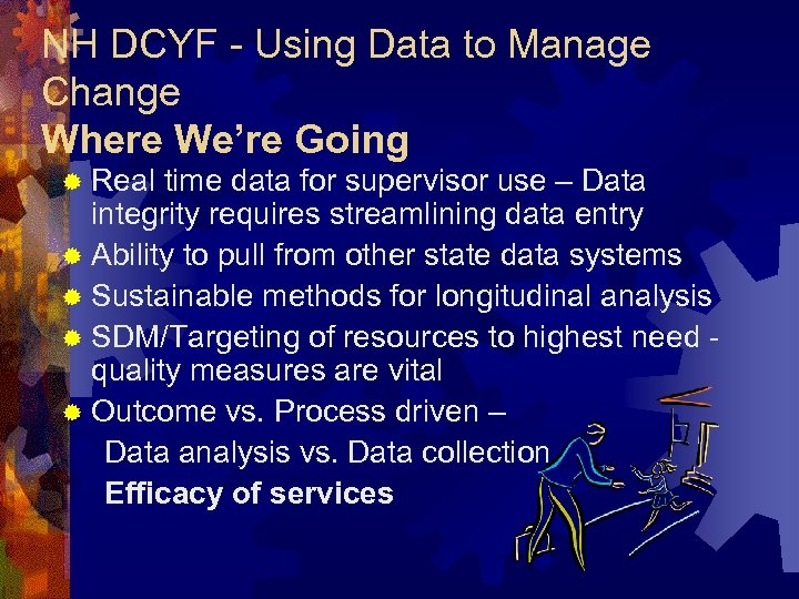 NH DCYF - Using Data to Manage Change Where We're Going ® Real time