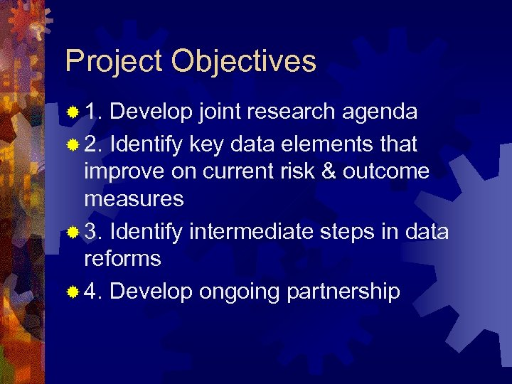 Project Objectives ® 1. Develop joint research agenda ® 2. Identify key data elements
