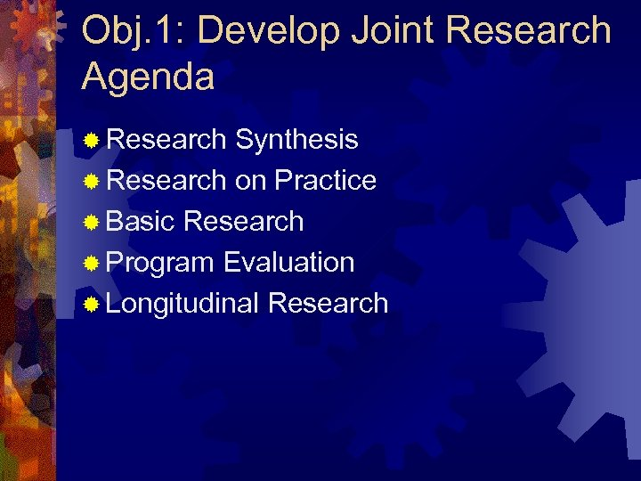 Obj. 1: Develop Joint Research Agenda ® Research Synthesis ® Research on Practice ®