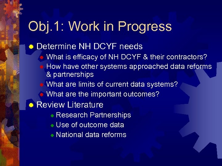 Obj. 1: Work in Progress ® Determine NH DCYF needs ® What is efficacy