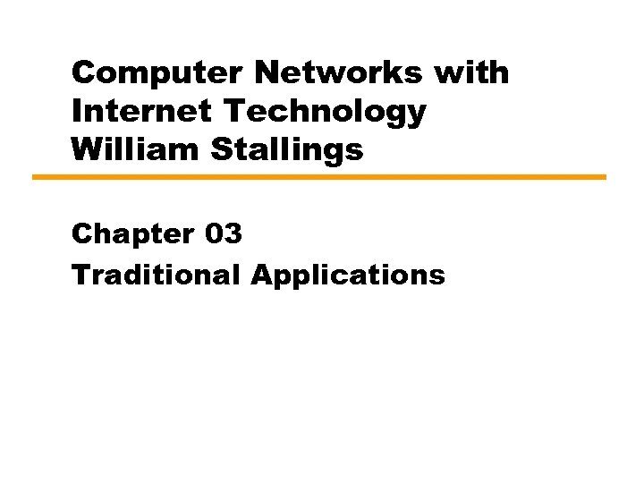 Computer Networks with Internet Technology William Stallings Chapter 03 Traditional Applications