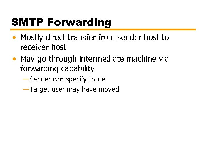 SMTP Forwarding • Mostly direct transfer from sender host to receiver host • May