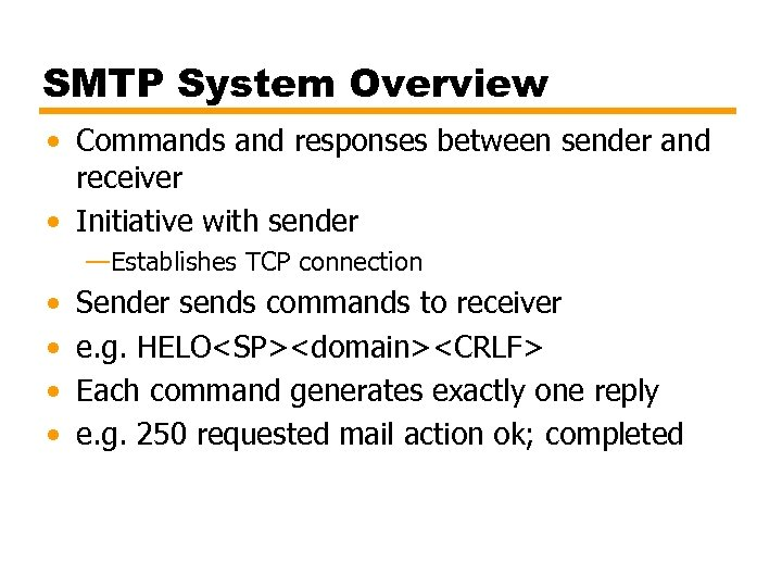 SMTP System Overview • Commands and responses between sender and receiver • Initiative with