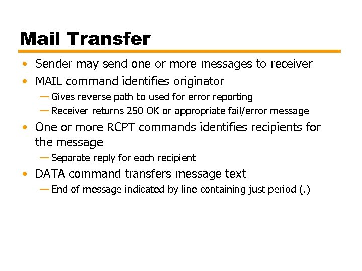Mail Transfer • Sender may send one or more messages to receiver • MAIL