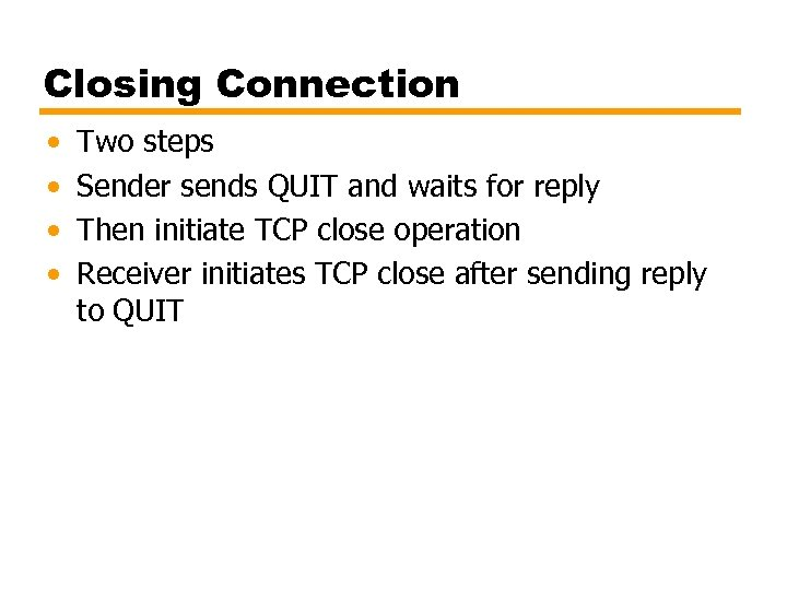 Closing Connection • • Two steps Sender sends QUIT and waits for reply Then