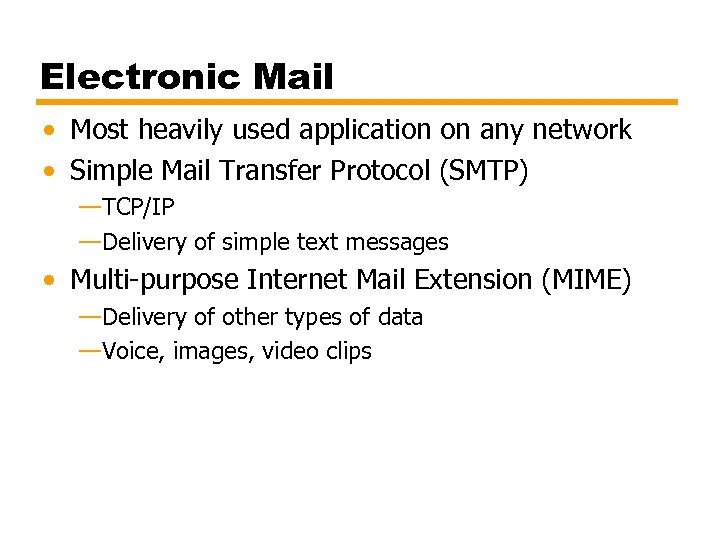 Electronic Mail • Most heavily used application on any network • Simple Mail Transfer