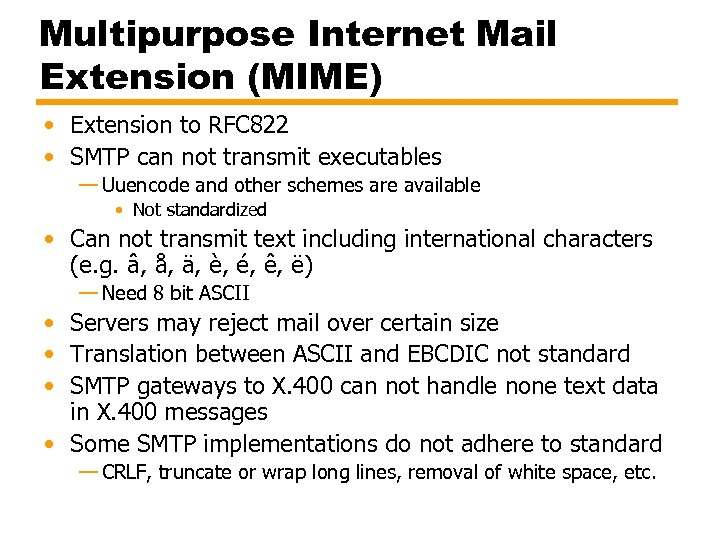 Multipurpose Internet Mail Extension (MIME) • Extension to RFC 822 • SMTP can not