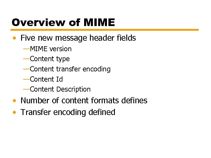 Overview of MIME • Five new message header fields —MIME version —Content type —Content