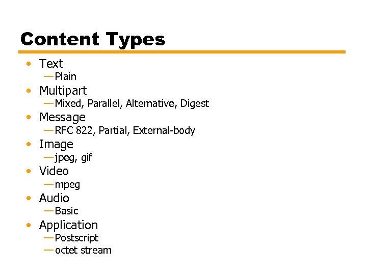 Content Types • Text — Plain • Multipart — Mixed, Parallel, Alternative, Digest •