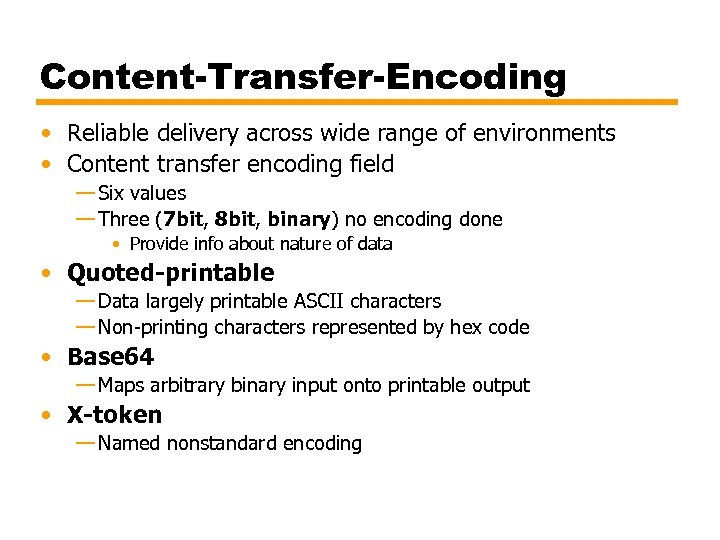 Content-Transfer-Encoding • Reliable delivery across wide range of environments • Content transfer encoding field