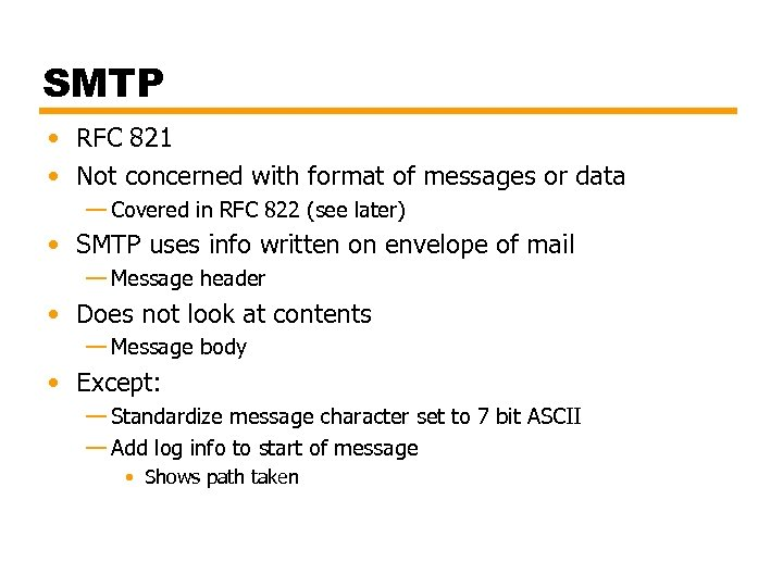 SMTP • RFC 821 • Not concerned with format of messages or data —