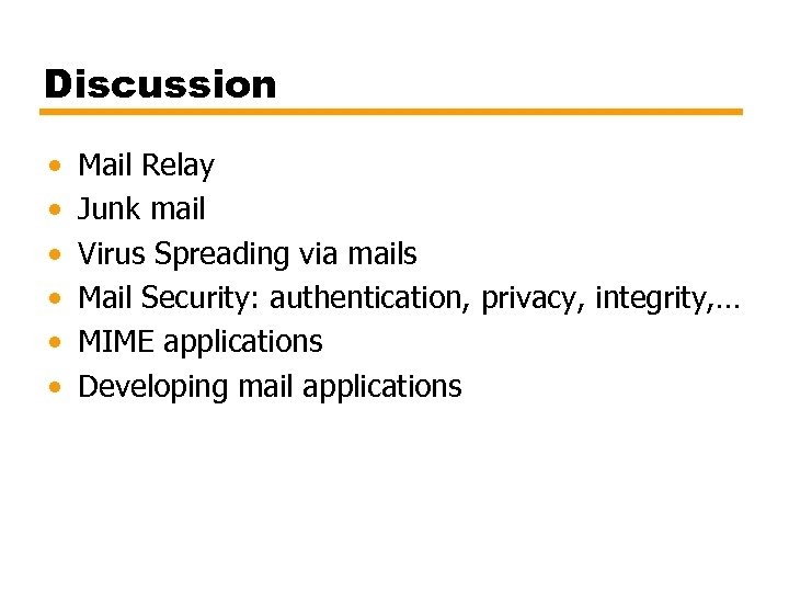 Discussion • • • Mail Relay Junk mail Virus Spreading via mails Mail Security: