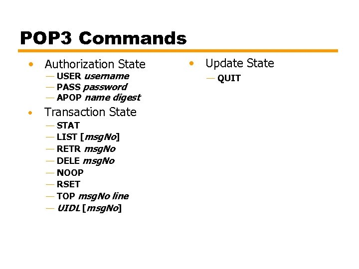 POP 3 Commands • Authorization State — USER username — PASS password — APOP