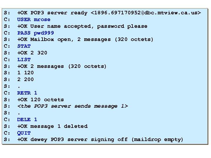 S: C: S: S: C: S: +OK POP 3 server ready <1896. 697170952@dbc. mtview.