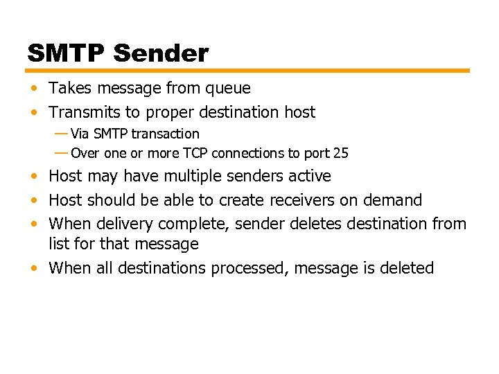 SMTP Sender • Takes message from queue • Transmits to proper destination host —