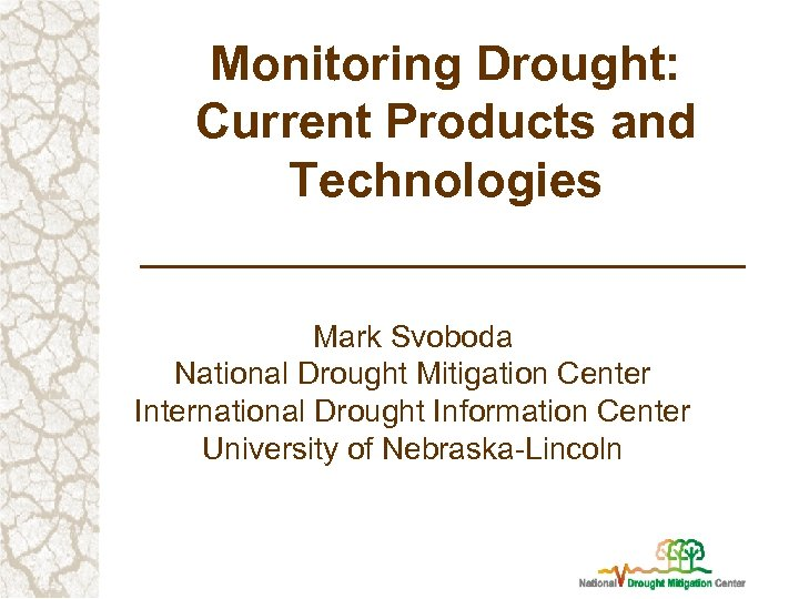 Monitoring Drought: Current Products and Technologies Mark Svoboda National Drought Mitigation Center International Drought