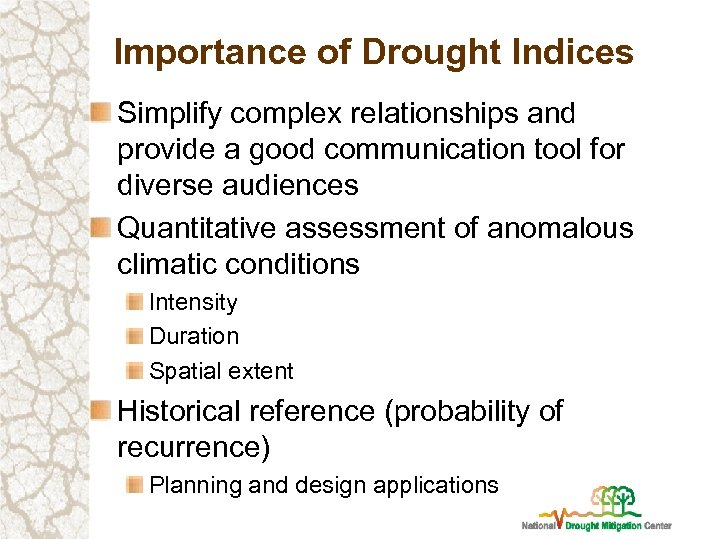 Importance of Drought Indices Simplify complex relationships and provide a good communication tool for