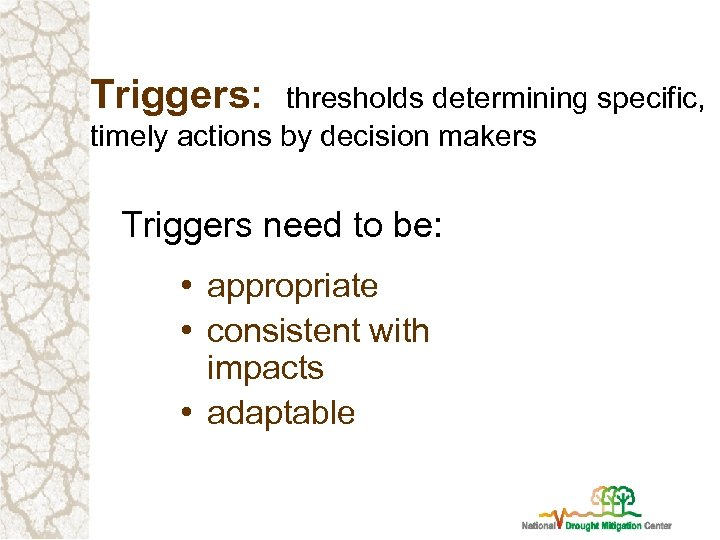 Triggers: thresholds determining specific, timely actions by decision makers Triggers need to be: •